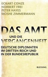 Das Amt und die Vergangenheit - Deutsche Diplomaten im Dritten Reich und in der Bundesrepublik