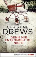 Christine Drews: Denn mir entkommst du nicht ★★★★