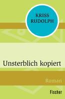 Kriss Rudolph: Unsterblich kopiert