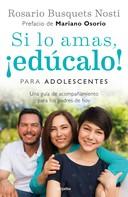 María del Rosario Busquets: Si lo amas, ¡edúcalo! Para adolescentes