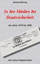In den Händen der Staatssicherheit - die Jahre 1976 bis 1988
