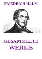 Friedrich Halm: Gesammelte Werke