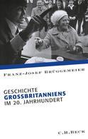 Franz-Josef Brüggemeier: Geschichte Großbritanniens im 20. Jahrhundert