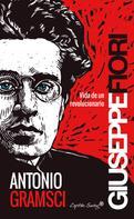 Giuseppe Fiori: Antonio Gramsci