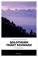 Christof Gasser: Solothurn trägt Schwarz ★★★★★