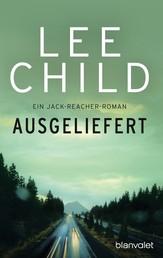 Ausgeliefert - Ein Jack-Reacher-Roman