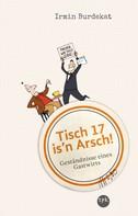 Irmin Burdekat: Tisch 17 is'n Arsch! ★★★★
