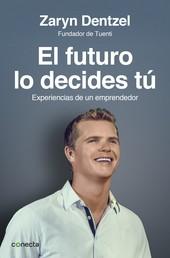 El futuro lo decides tú - Experiencias de un emprendedor