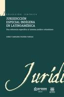 Sorily Carolina Figuera Vargas: Jurisdicción especial indígena en Latinoamérica