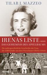 Irenas Liste oder Das Geheimnis des Apfelbaums - Die außergewöhnliche Geschichte der Frau, die 2500 Kinder aus dem Warschauer Ghetto rettete