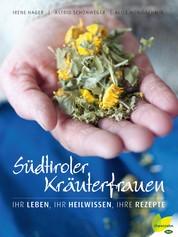 Südtiroler Kräuterfrauen - Ihr Leben, ihr Heilwissen, ihre Rezepte