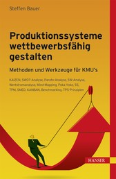 Produktionssysteme wettbewerbsfähig gestalten - Methoden und Werkzeuge für KMU´s - KAIZEN, SWOT-Analyse, Pareto-Analyse, 5W-Analyse, Wertstromanalyse, Mind-Mapping, Poka Yoke, 5S, TPM, SMED, KANBAN, Benchmarking, TPS-Prinzipien