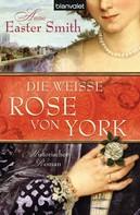Anne Easter Smith: Die weiße Rose von York ★★★★