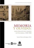 Sandra Patricia Rodríguez Ávila: Memoria y olvido: usos públicos del pasado en Colombia, 1930-1960