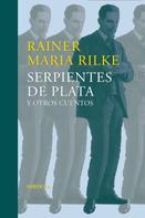 Rainer Maria Rilke: Serpientes de plata y otros cuentos