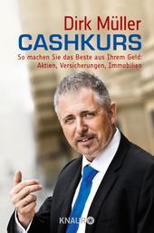 Cashkurs - So machen Sie das Beste aus Ihrem Geld: Aktien, Versicherungen, Immobilien
