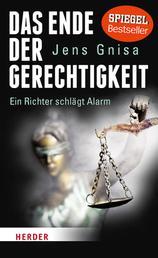 Das Ende der Gerechtigkeit - Ein Richter schlägt Alarm