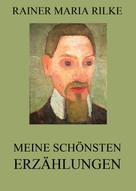 Rainer Maria Rilke: Meine schönsten Erzählungen
