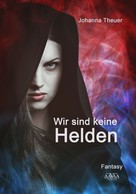 Johanna Theuer: Wir sind keine Helden ★★★★