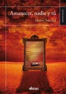 Alberto Trinidad: Amanecer, nadie y tú