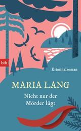 Nicht nur der Mörder lügt - Kriminalroman