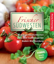 Frischer Südwesten - Knackige Köstlichkeiten aus dem Gemüsegarten