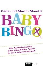 Baby-Bingo - Die Achterbahnfahrt eines glücklichen Paares in der Kinderwunschzeit