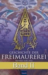 Geschichte der Freimaurerei - Band II - Reprint von 1932