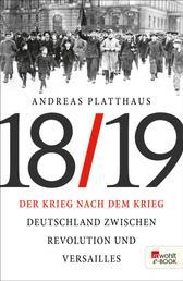 Der Krieg nach dem Krieg - Deutschland zwischen Revolution und Versailles 1918/19