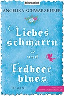 Angelika Schwarzhuber: Liebesschmarrn und Erdbeerblues ★★★★