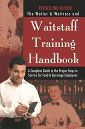 The Waiter & Waitress and Waitstaff Training Handbook - A Complete Guide to the Proper Steps in Service for Food & Beverage Employees