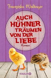 Auch Hühner träumen von der Liebe - Roman