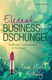 Elegant durch den Business-Dschungel - Geniale (Über-)Lebensstrategien für Powerfrauen