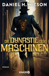 Die Dynastie der Maschinen - Roman