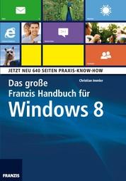 Das große Franzis Handbuch für Windows 8 - Jetzt neu: 640 Seiten Praxis-Know-How