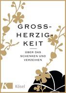 Kösel Verlag: Großherzigkeit