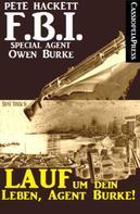 Pete Hackett: Lauf um dein Leben, Agent Burke!