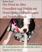 Robert Kopf: Der Hund im Alter - Gesundheit und Vitalität mit Homöopathie, Schüsslersalzen (Biochemie) und Naturheilkunde