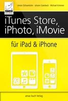 Anton Ochsenkühn: iTunes Store, iPhoto, iMovie für iPad & iPhone