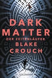 Dark Matter. Der Zeitenläufer - Roman