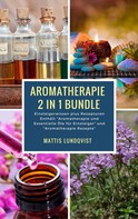 Mattis Lundqvist: Aromatherapie 2 in 1 Bundle - Einsteigerwissen plus Rezepturen