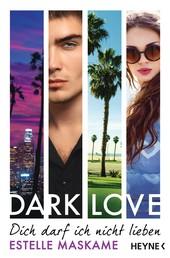 DARK LOVE - Dich darf ich nicht lieben - Roman