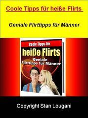 Coole Tipps für heiße Flirts - Geniale Flirttipps für Männer - Vom Augeneinsatz bis hin zum Kompliment werden sie alles erfahren, was hilfreich für Sie ist!