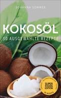 Johanna Sommer: Superfoods Edition - Kokosöl: 30 ausgewählte Superfood Rezepte für jeden Tag und jede Küche ★★★