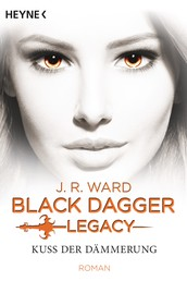 Kuss der Dämmerung - Black Dagger Legacy - Black Dagger Legacy Band 1 - Roman
