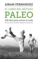 Airam Fernández: El libro del método Paleo: 100 días para salvar tu vida
