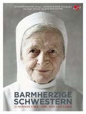 Barmherzige Schwestern - 25 Nonnen über Liebe, Leid und Leben