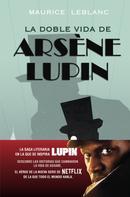 Maurice Leblanc: La doble vida de Arsène Lupin