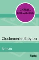 Gabriel Chevallier: Clochemerle-Babylon