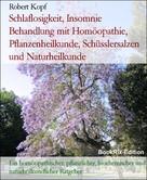 Robert Kopf: Schlaflosigkeit, Insomnie - Behandlung mit Homöopathie, Pflanzenheilkunde, Schüsslersalzen und Naturheilkunde